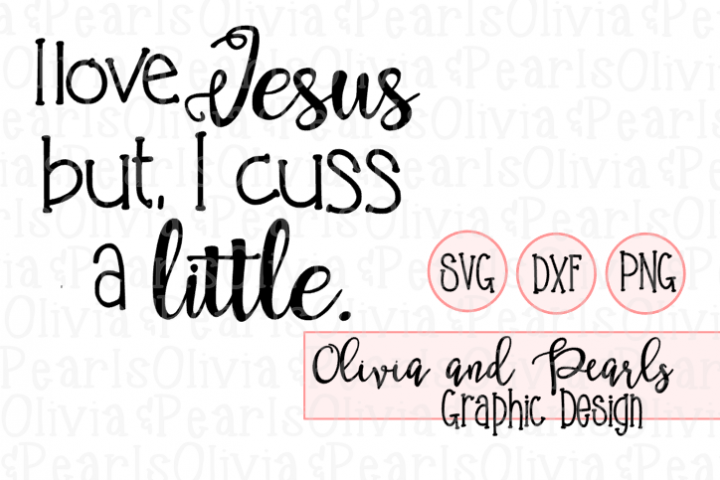 I Love Jesus But I Cuss A Little, Christian Design, Digital Cutting File, SVG, DXF, PNG