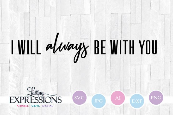 I will always be with you // Handwritten SVG Quote