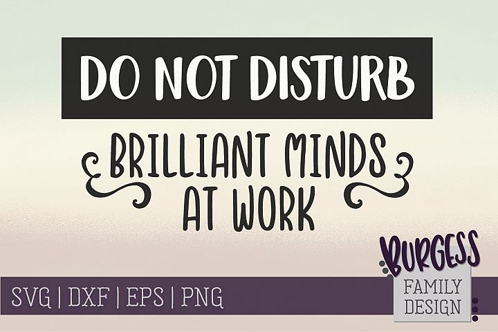 Do not disturb brilliant minds at work SVG DXF EPS PNG JPEG