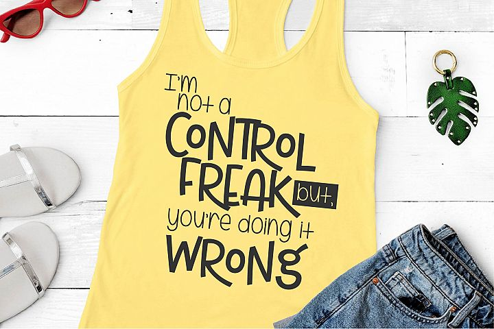 Im Not A Control Freak But Youre Doing It Wrong SVG