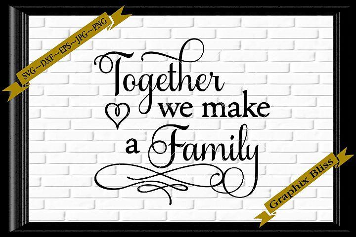 Together We Make A Family Love Wedding SVG