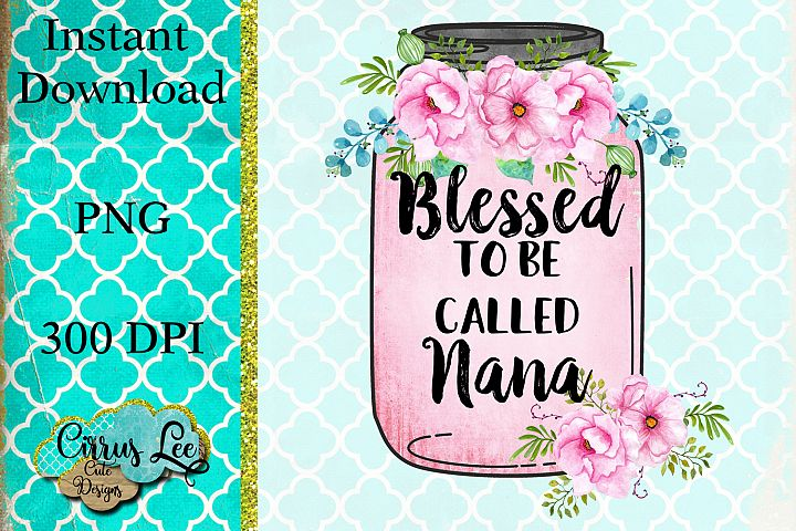 Blessed To Be Called Nana Sublimation Design