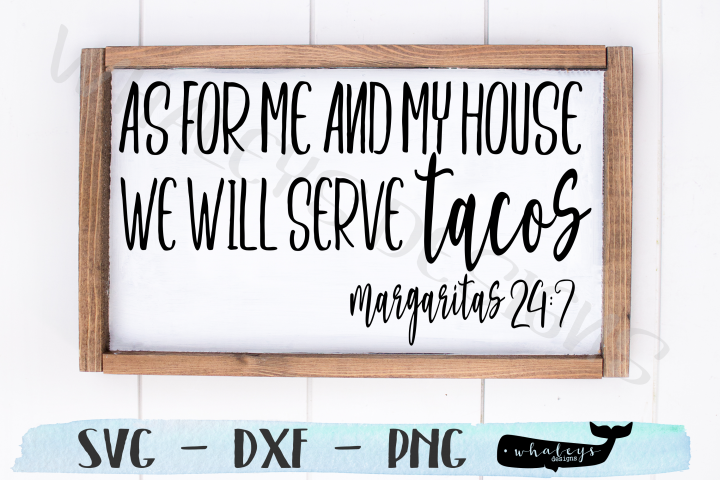 As for me and my house we will serve tacos - margaritas 24-7
