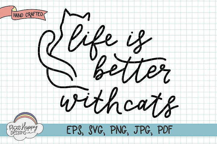 Life is Better with Cats - Hand Lettered SVG