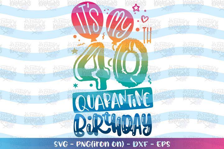 Birthday svg Its my 40th quarantine Birthday - stay home