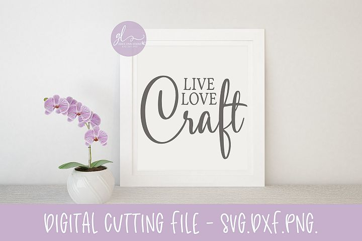 Live Love Craft - Crafting Cut File - SVG, DXF & PNG