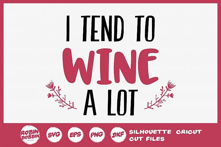 I Tend To Wine a Lot SVG - Wine Lover SVG - Wine Glass SVG