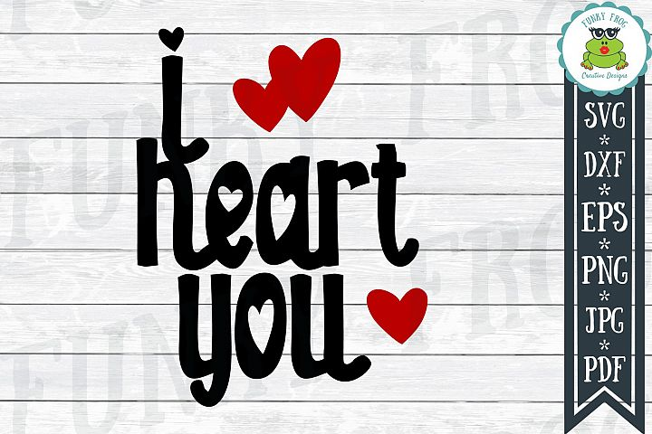I Heart You - Valentine SVG Cut File