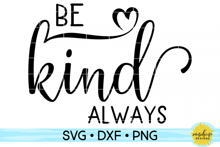 BE KIND ALWAYS| KINDNESS | ANTI-BULLYING| SVG DXF PNG