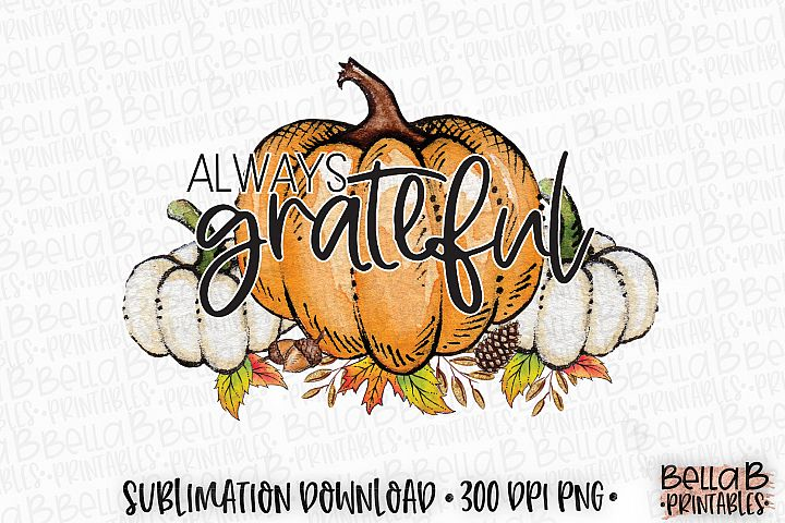 Autumn Fall Sublimation Design, Always Grateful Sublimation