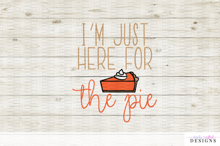 Im Just Here for the Pie Thanksgiving SVG