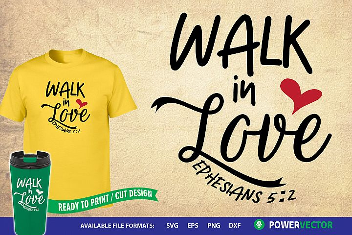 Bible Verse Svg Walk in Love | Christian Svg Dxf Png Design