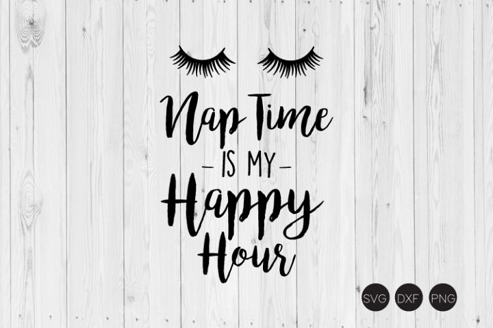 Nap Time Is My Happy Hour SVG, DXF, PNG Cut Files