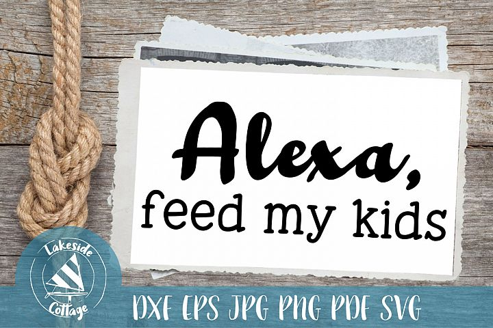 Alexa, Feed My Kids - Sassy quote svg - Sassy svg design