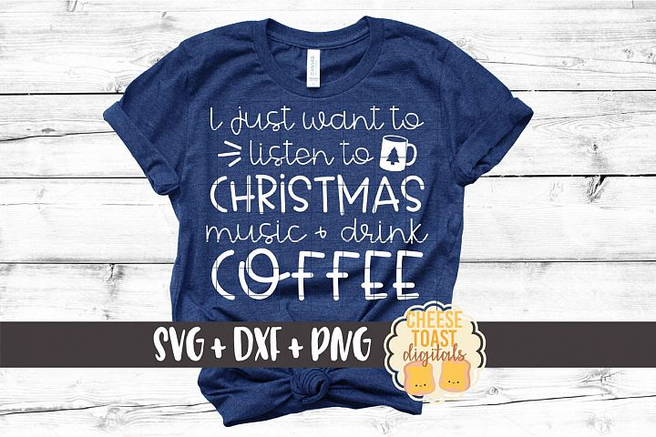 I Just Want To Listen To Christmas Music & Drink Coffee SVG