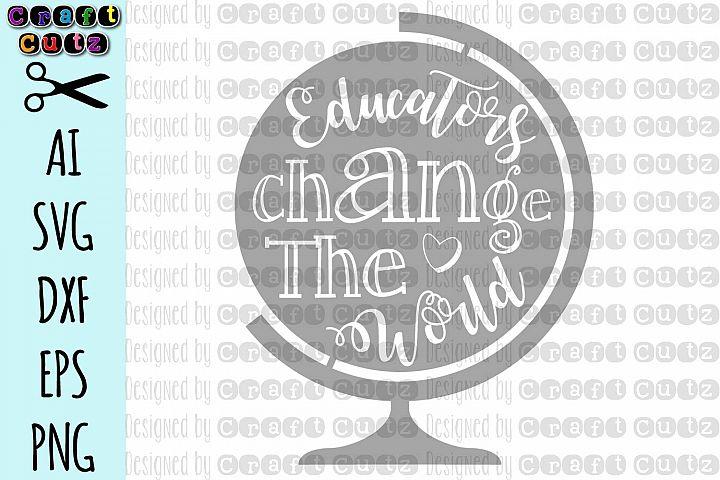 Educators Change The World Cut File, Teacher Globe svg