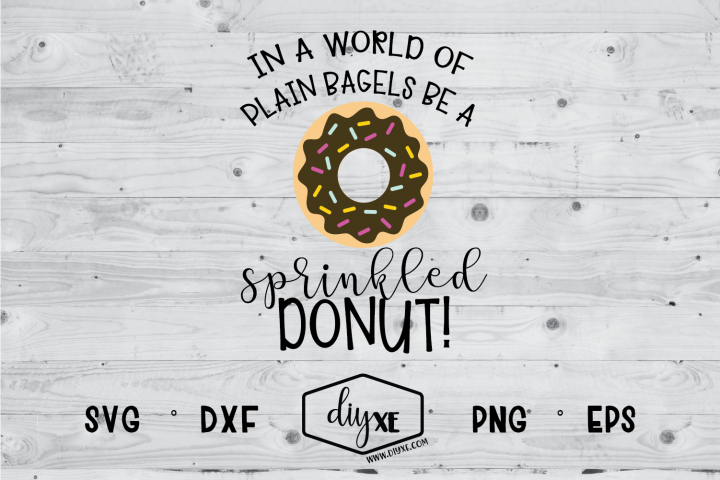 In A World Of Plain Bagels Be A Sprinkled Donut