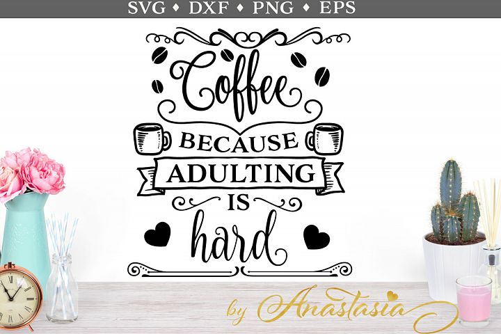 Coffee because adulting is hard SVG cut file - Free Design of The Week Design
