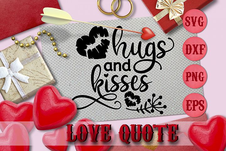 HUGS AND KISSES quote Valentine svg Love SVG FOR T-SHIRT