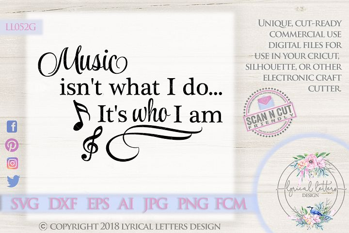 Music Is Who I Am SVG Cut File LL052G