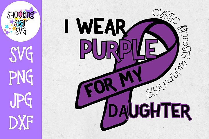 I Wear Purple for my Daughter - Cystic Fibrosis SVG