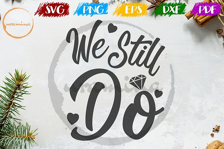 We Still Do Wedding SVG PDF PNG