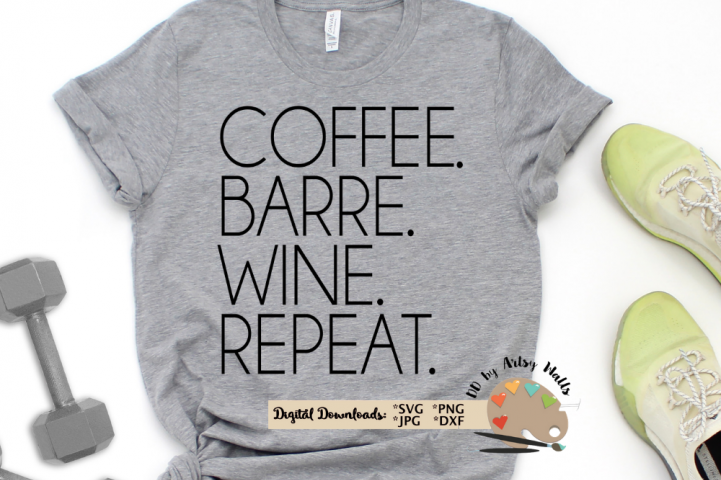 Coffee. Barre. Wine. Repeat svg, barre shirt, workout svg