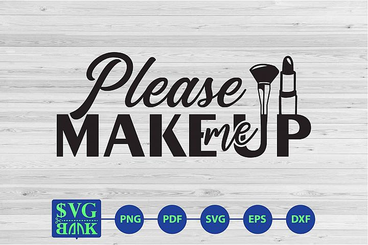 Please make me up quote, Makeup SVG, makeup cut file