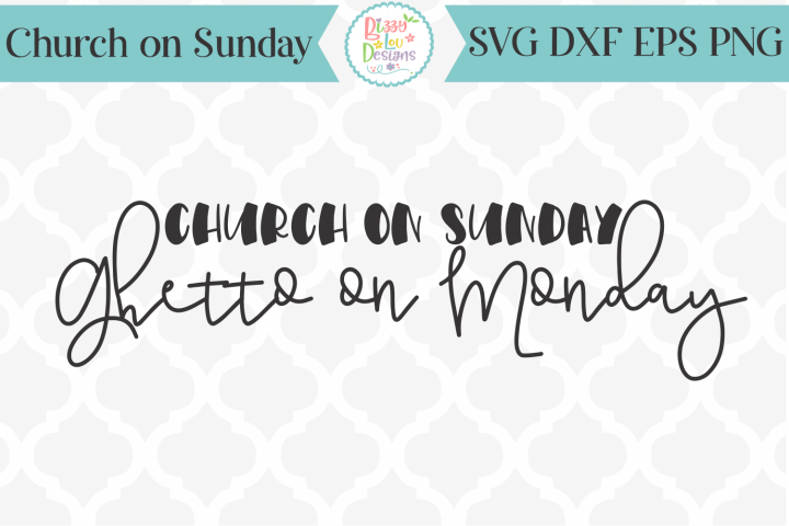 Church on Sunday Ghetto on Monday SVG Cutting File I Funny S