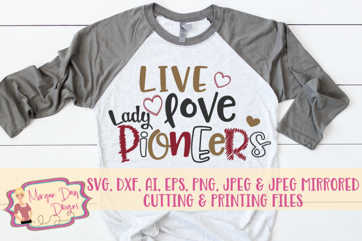 Live Love Lady Pioneers SVG, DXF, AI, EPS, PNG, JPEG
