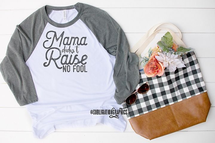 Mama Didnt Raise No Fool Sublimation Digital Download