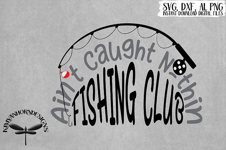 Aint Caught Nothin Fishing Club