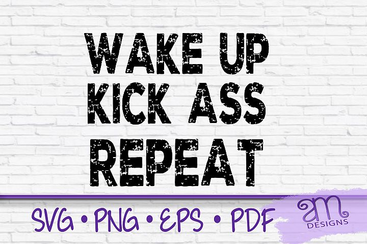 Wake Up Kick Ass Repeat, Wake Up Svg, Kick Ass svg