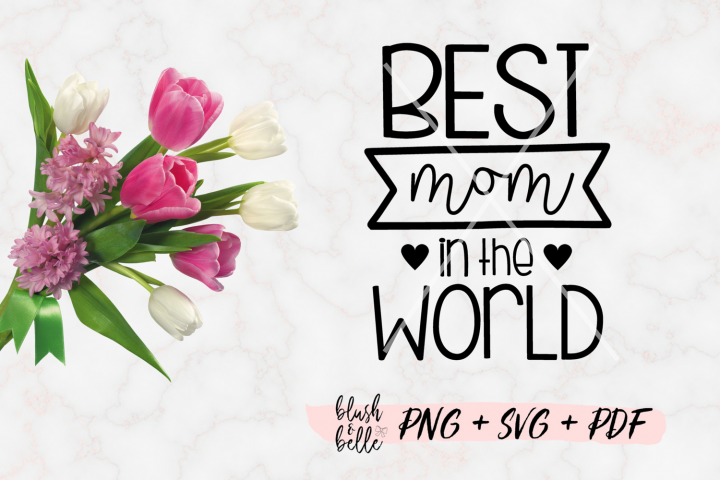 Best Mom in the World PNG, SVG, PDF