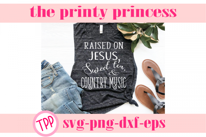 Raised on Jesus Sweet Tea and Country Music svg, Southern sv