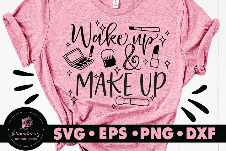 Wake Up And Make Up SVG DXF EPS PNG