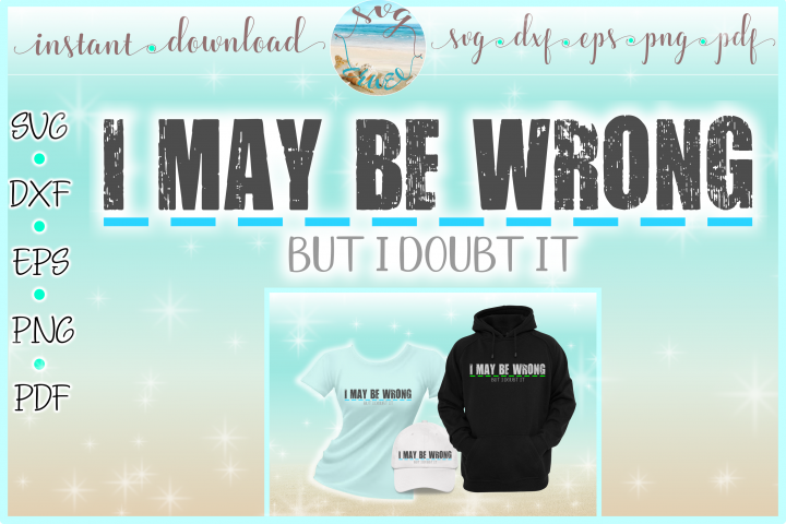 May Be Wrong But I Doubt It Funny Quote SXF DXF EPS PNG PDF