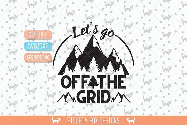 Off the Grid Mountain svg, Camping svg, Adventure cut file, Wanderlust Svg, Lets Go svg, Summer Vacation svg, Svg Cutting file,Pine Rustic svg