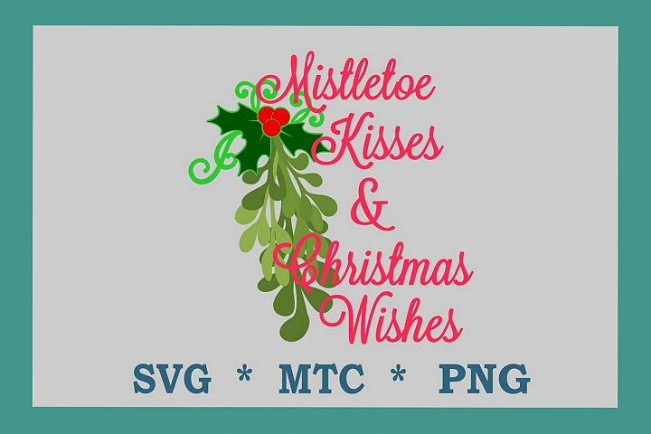 Mistletoe Kisses & Christmas Wishes #01 SVG Cut File