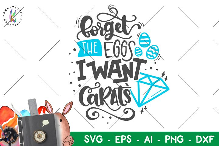 Forget the Eggs I want Carats svg Happy Easter