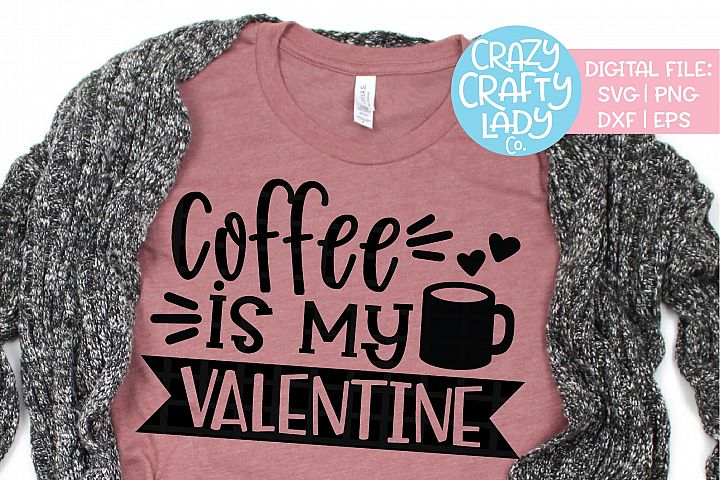Coffee Is My Valentine SVG DXF EPS PNG Cut File