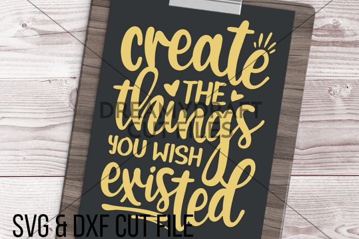 Create the things you wish existed SVG & DXF cut file + printable PNG | crafty svg - crafting svg - creative svg