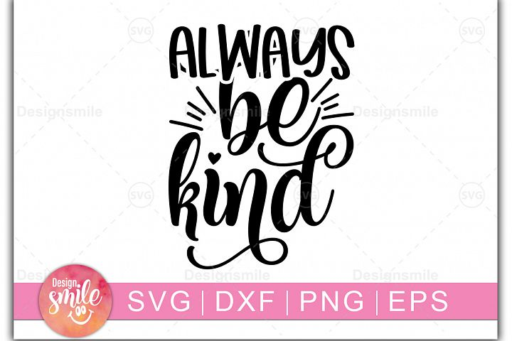 Always Be Kind SVG | SVG Cut File | Inspirational Quotes