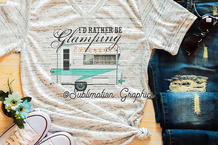 Id Rather Be Glamping Sublimation Digital Download