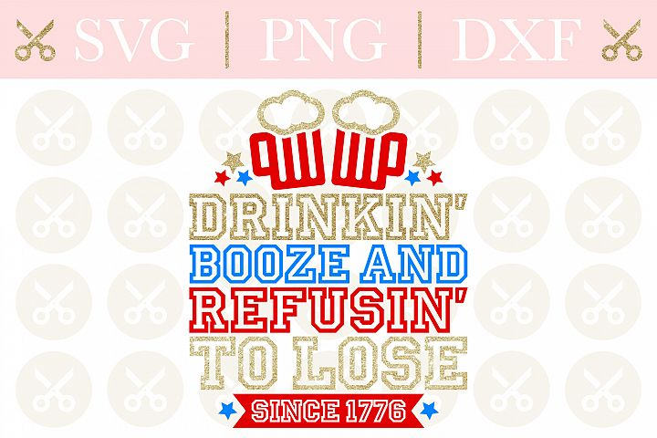 4th Of July Svg Drinkin Booze And Refusin To Lose Svg