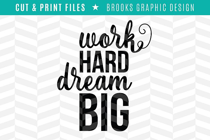 Work Hard Dream Big - DXF/SVG/PNG/PDF Cut & Print Files