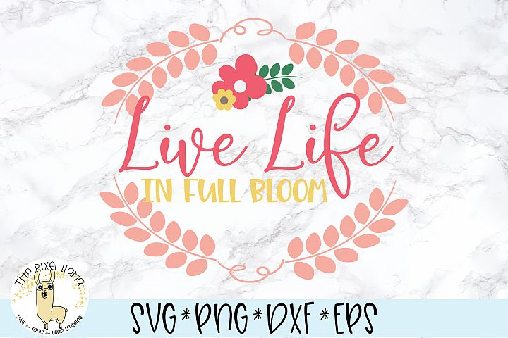 Live Life In Full Bloom Wood Sign SVG Cut File