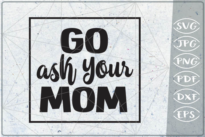 Go Ask Your Mom SVG Cutting File - Dad Life SVG Cutting File