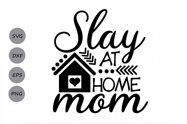 Slay At Home Mom Svg, Mothers Day Svg, Mom Life Svg.