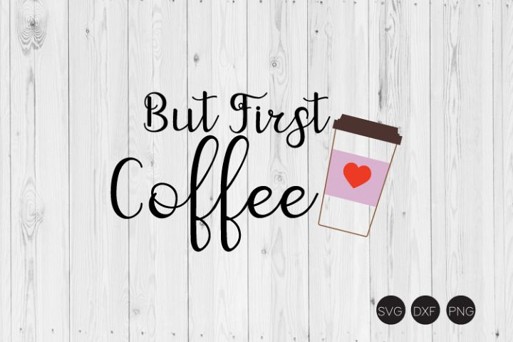 But First Coffee SVG, Coffee Saying SVG